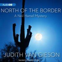 North of the Border - Judith Van Gieson - audiobook