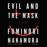 Evil and the Mask - Fuminori Nakamura - audiobook
