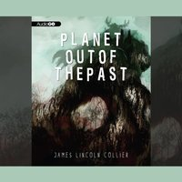 Planet out of the Past - James Lincoln Collier - audiobook