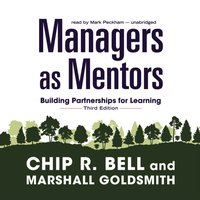 Managers as Mentors, Third Edition - Chip R. Bell - audiobook