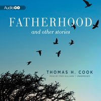 Fatherhood, and Other Stories - Thomas H. Cook - audiobook