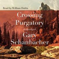 Crossing Purgatory - Gary Schanbacher - audiobook