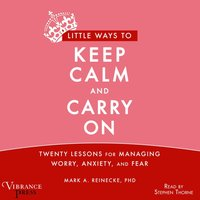 Little Ways to Keep Calm and Carry On - Mark A. Reinecke - audiobook
