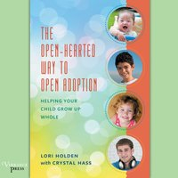 Open-Hearted Way to Open Adoption - Lori Holden - audiobook