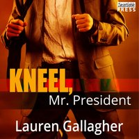 Kneel, Mr. President - Lauren Gallagher - audiobook