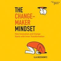 Changemaker Mindset - Ilja Grzeskowitz - audiobook