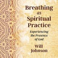 Breathing as Spiritual Practice - Will Johnson - audiobook