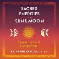Sacred Energies of the Sun and Moon - Erika Buenaflor - audiobook