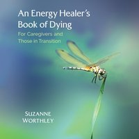 Energy Healer's Book of Dying - Suzanne Worthley - audiobook
