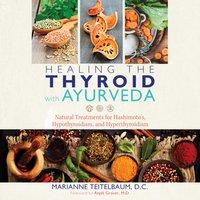 Healing the Thyroid with Ayurveda - Marianne Teitelbaum - audiobook