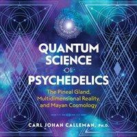 Quantum Science of Psychedelics - Carl Johan Calleman - audiobook