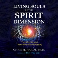 Living Souls in the Spirit Dimension - Chris H. Hardy - audiobook