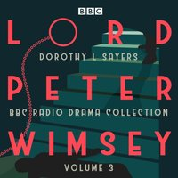 Lord Peter Wimsey: BBC Radio Drama Collection Volume 3 - Dorothy L Sayers - audiobook