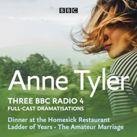Anne Tyler: Dinner at the Homesick Restaurant, Ladder of Years & The Amateur Marriage - Anne Tyler - audiobook