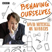 Behaving Ourselves - David Mitchell - audiobook