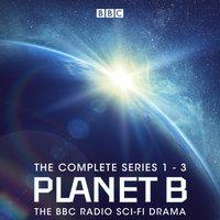 Planet B: The Complete Series 1-3 - Matthew Broughton - audiobook