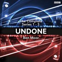 Undone: The Complete Series 1-3 - Ben Moor - audiobook
