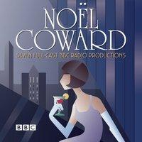Noel Coward BBC Radio Drama Collection - Noel Coward - audiobook