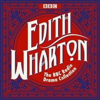 Edith Wharton BBC Radio Drama Collection - Edith Wharton - audiobook