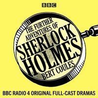 Further Adventures of Sherlock Holmes - Bert Coules - audiobook