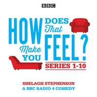 How Does That Make You Feel?: Series 1-10 - Shelagh Stephenson - audiobook