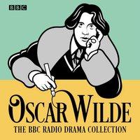 Oscar Wilde BBC Radio Drama Collection - Oscar Wilde - audiobook