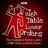 High Table, Lower Orders: The Complete Series 1 and 2 - Mark Tavener - audiobook