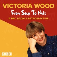 Victoria Wood: From Soup to Nuts - Victoria Wood - audiobook