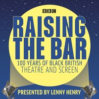 Raising the Bar: 100 Years of Black British Theatre and Screen - Lenny Henry - audiobook