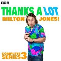Thanks A Lot, Milton Jones!: Complete Series 3 - Milton Jones - audiobook