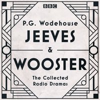 Jeeves & Wooster: The Collected Radio Dramas - P.G. Wodehouse - audiobook