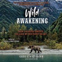 Wild Awakening - Greg J. Matthews - audiobook