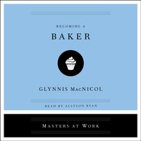 Becoming a Baker - Glynnis MacNicol - audiobook