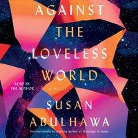 Against the Loveless World - Susan Abulhawa - audiobook