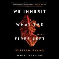 We Inherit What the Fires Left - William Evans - audiobook