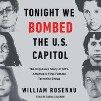 Tonight We Bombed The U.S. Capitol - William Rosenau - audiobook