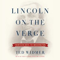 Lincoln on the Verge - Ted Widmer - audiobook