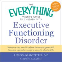 Everything Parent's Guide to Children with Executive Functioning Disorder - Rebecca Branstetter - audiobook