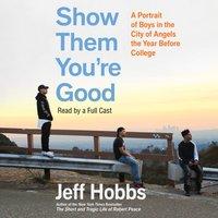 Show Them You're Good - Jeff Hobbs - audiobook