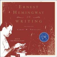 Ernest Hemingway on Writing - Larry W. Phillips - audiobook