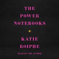 Power Notebooks - Katie Roiphe - audiobook