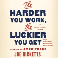 Harder You Work, the Luckier You Get - Joe Ricketts - audiobook