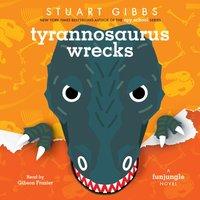 Tyrannosaurus Wrecks - Stuart Gibbs - audiobook
