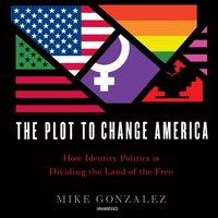 Plot to Change America - Mike Gonzalez - audiobook