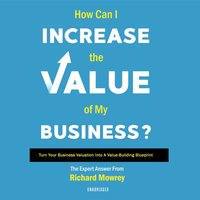 How Can I Increase the Value of My Business? - Richard Mowrey - audiobook