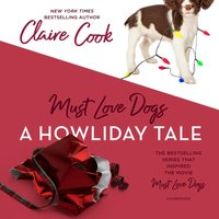 Must Love Dogs: A Howliday Tale - Claire Cook - audiobook