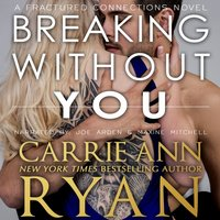 Breaking without You - Carrie Ann Ryan - audiobook