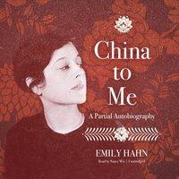 China to Me - Emily Hahn - audiobook