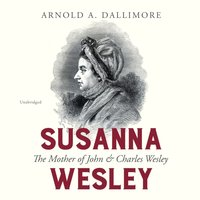 Susanna Wesley - Arnold A. Dallimore - audiobook