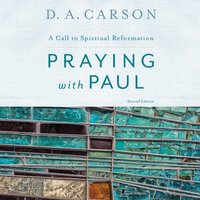 Praying with Paul, Second Edition - D. A. Carson - audiobook